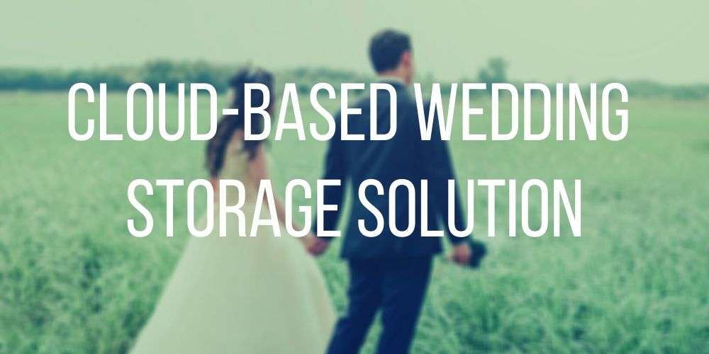 A Cloud-based Wedding Storage Solution