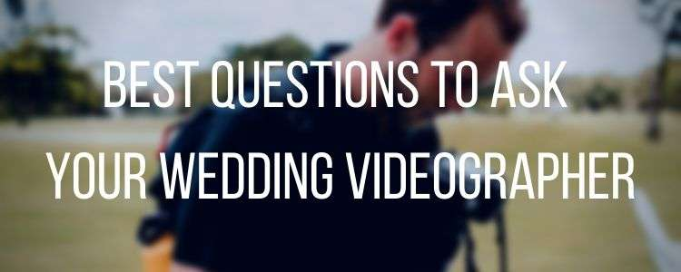 Best Questions To Ask Your Wedding Videographer